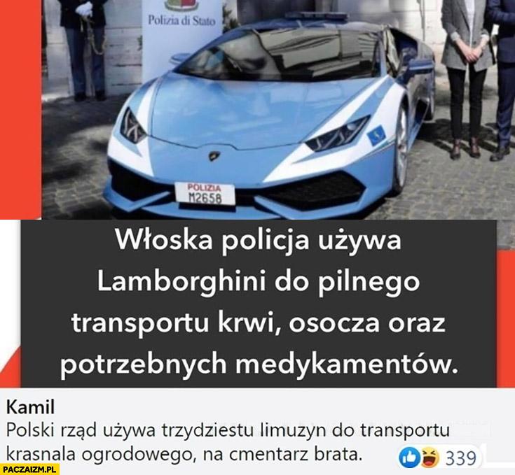 Włoska policja używa Lamborghini do transportu krwi, polski rzad używa 30 limuzyn do transportu krasnala ogrodowego na cmentarz brata