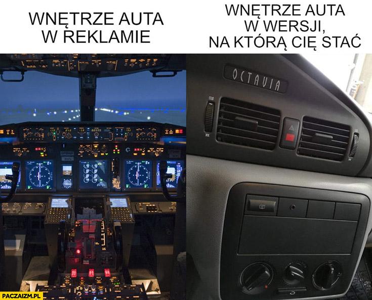 Wnętrze auta w reklamie kokpit samolotu vs wnętrze auta w wersji na którą Cię stać bieda