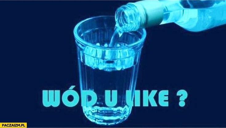 Wód u like?