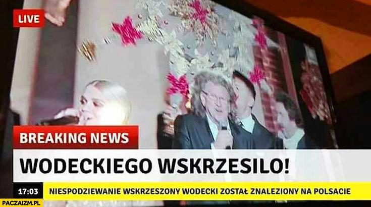 Wodeckiego wskrzesiło breaking news Zbigniew Wodecki na Polsacie