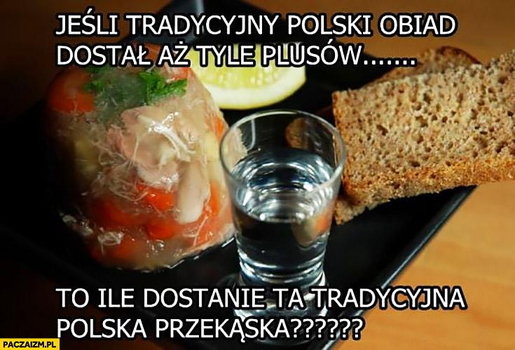 Wódka wóda jeśli tradycyjny polski obiad dostał aż tyle plusów to ile dostanie ta tradycyjna polska przekąska?