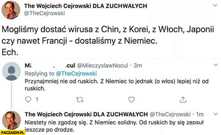 Wojciech Cejrowski mogliśmy dostać wirusa z Chin, Korei, Włoch a dostaliśmy z Niemiec, od Ruskich by się zepsuł jeszcze po drodze