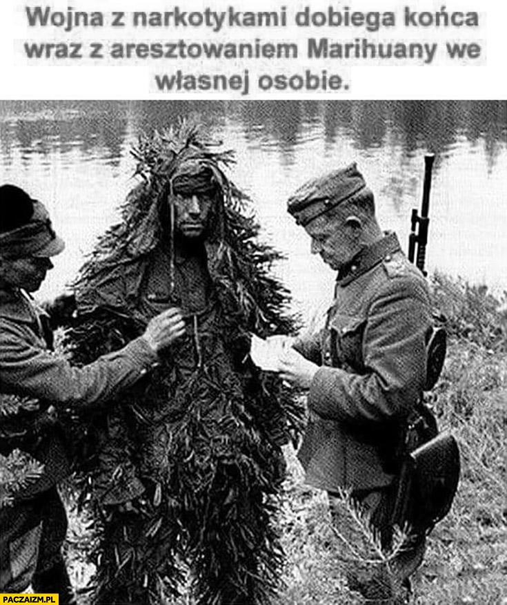 Wojna z narkotykami dobiega końca wraz z aresztowaniem marihuany we własnej osobie żołnierz