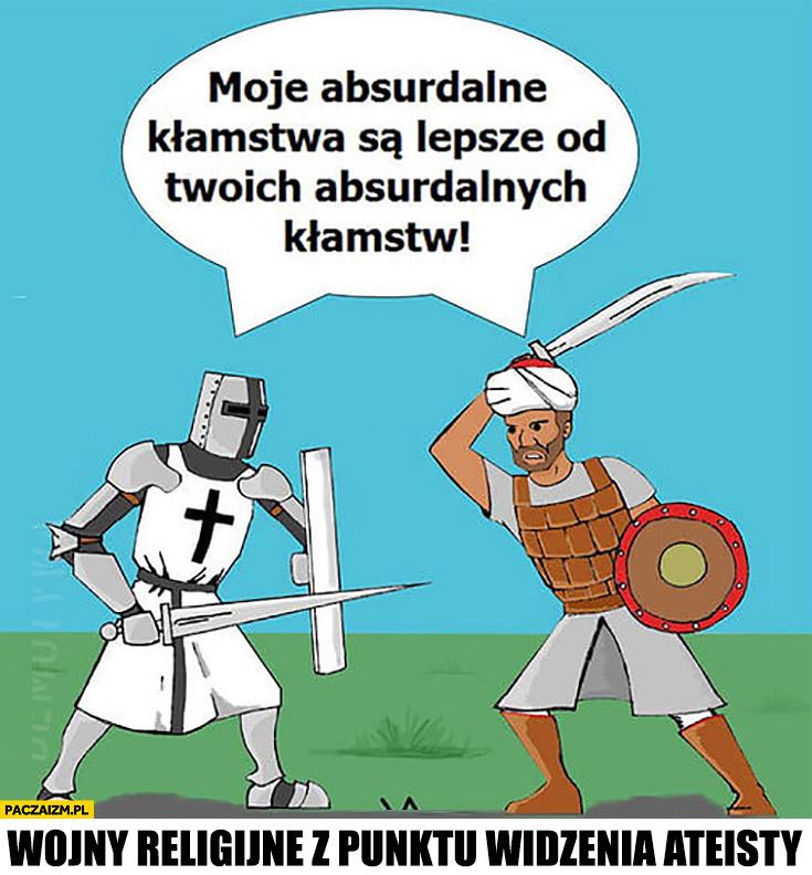 Wojny religijne z punktu widzenia ateisty moje absurdalne kłamstwa są lepsze od twoich absurdalnych kłamstw