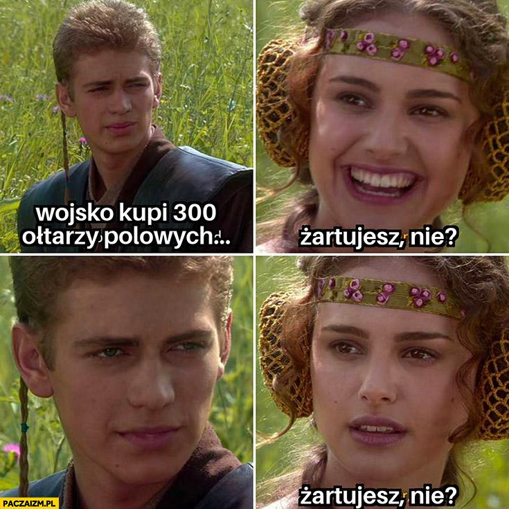 Wojsko kupi 300 ołtarzy polowych żartujesz, nie? Star Wars