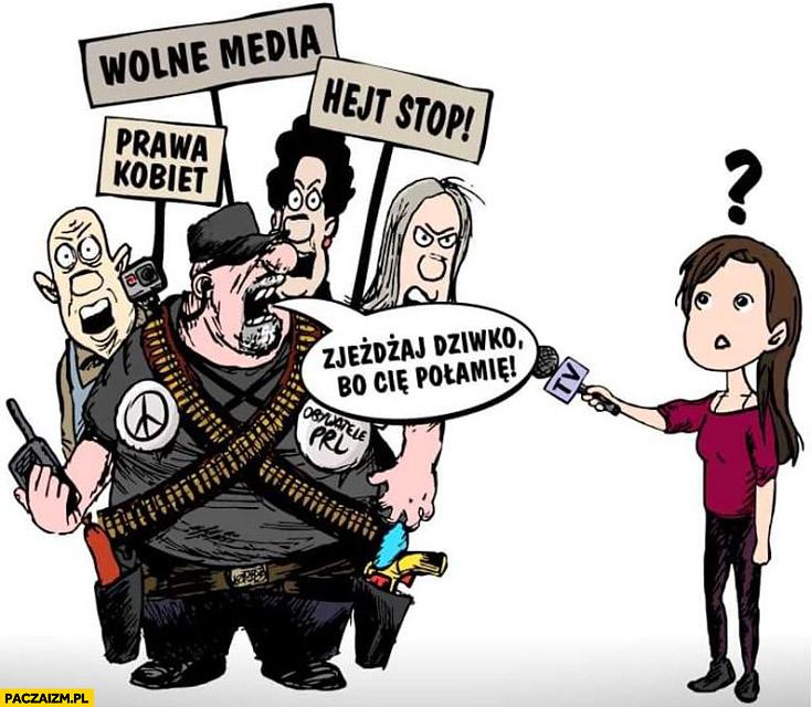 Wolne media, hejt stop, prawa kobiet, zjeżdżaj szmato bo Cię połamię do dziennikarki