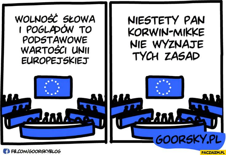 Wolność słowa i poglądów to podstawowe wartości Unii Europejskiej, niestety Pan Korwin-Mikke nie wyznaje tych zasad Goorsky