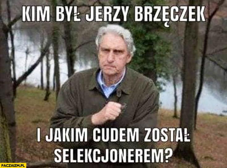 Wołoszański kim był Jerzy Brzęczek i jakim cudem został selekcjonerem?