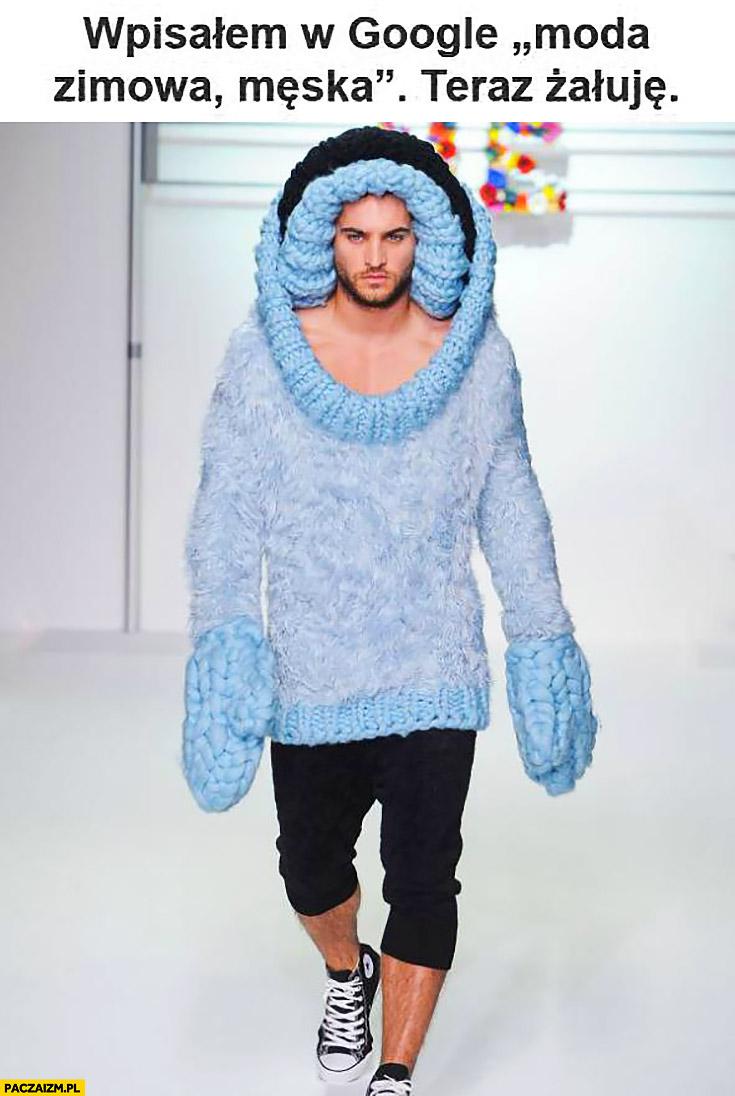 Wpisałem w Google moda zimowa męska teraz żałuję dziwny strój