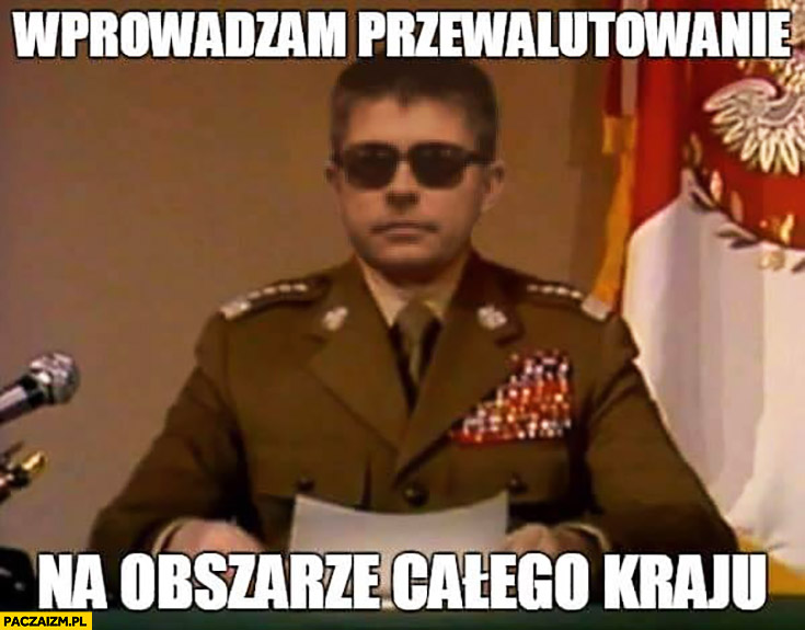 Wprowadzam przewalutowanie na obszarze całego kraju Petru Jaruzelski stan wojenny