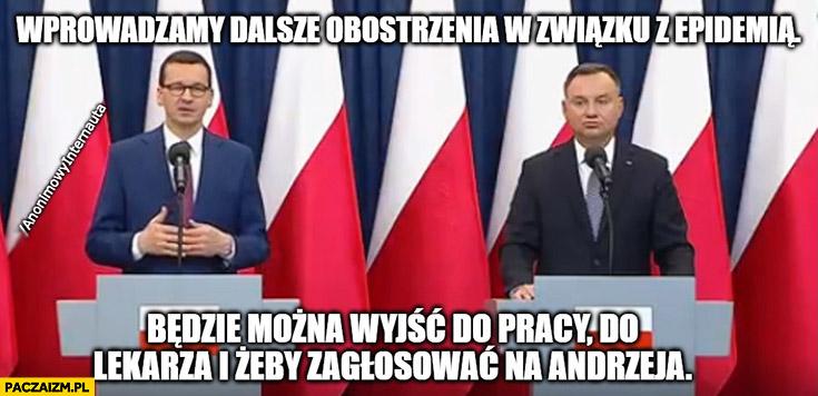Wprowadzamy dalsze obostrzenia w związku z epidemią będzie można wyjść do pracy, do lekarza i żeby zagłosować na Andrzeja Dudę Morawiecki