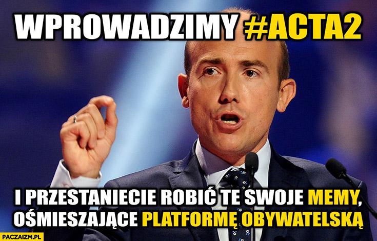 Wprowadzimy ACTA2 i przestaniecie robić te swoje memy ośmieszające Platformę Obywatelska