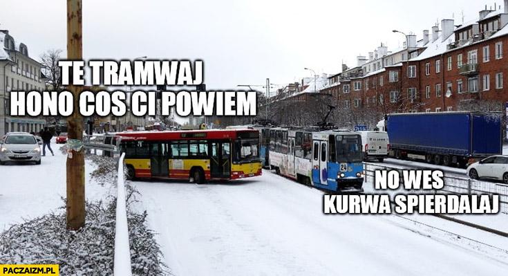 Wrocław te tramwaj hono coś Ci powiem weź kurna spierdzielaj