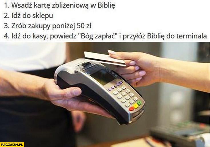 """Wsadź kartę zbliżeniową w biblię, idź do sklepu, zrób zakupy poniżej 50zł, idź do kasy, powiedz """"Bóg zapłać"""" i przyłóż biblię do terminala"""
