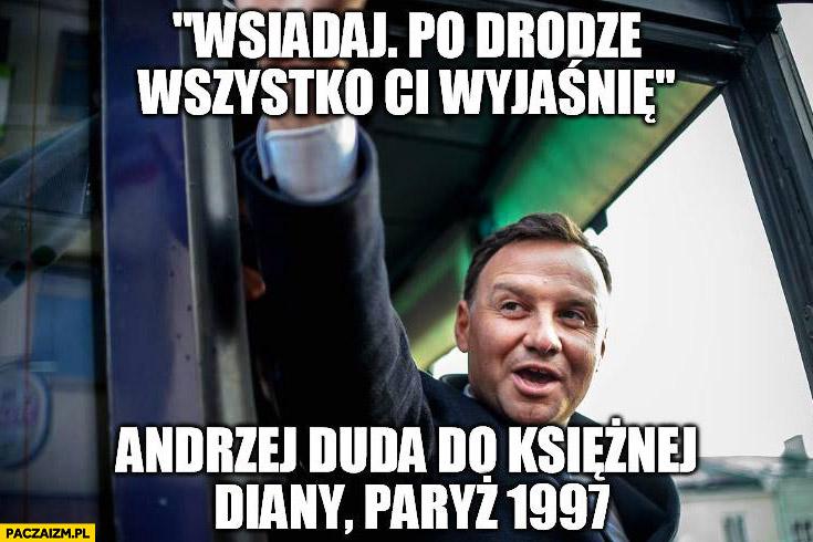 Wsiadaj po drodze wszystko Ci wyjaśnię Andrzej Duda do księżnej Diany