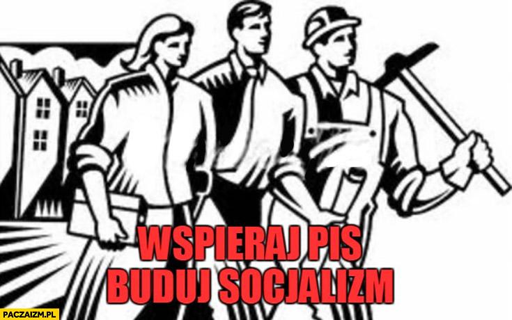 Wspieraj PiS buduj socjalizm