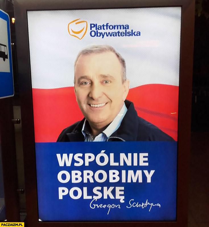 Wspólnie obrobimy Polskę Grzegorz Schetyna PO