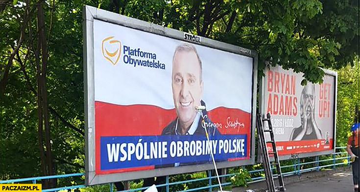 Wspólnie obrobimy Polskę plakat Platforma Obywatelska Schetyna