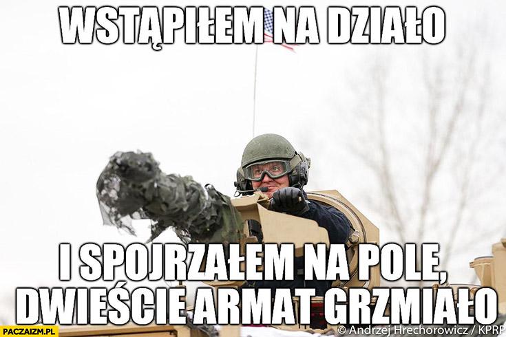 Wstąpiłem na działo i spojrzałem na pole dwieście armat grzmiało Andrzej Duda