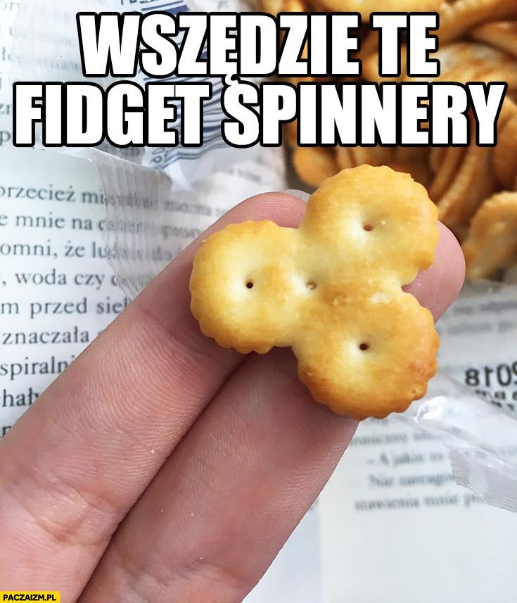 Wszędzie te fidget spinnery krakersy ciastka chrupki