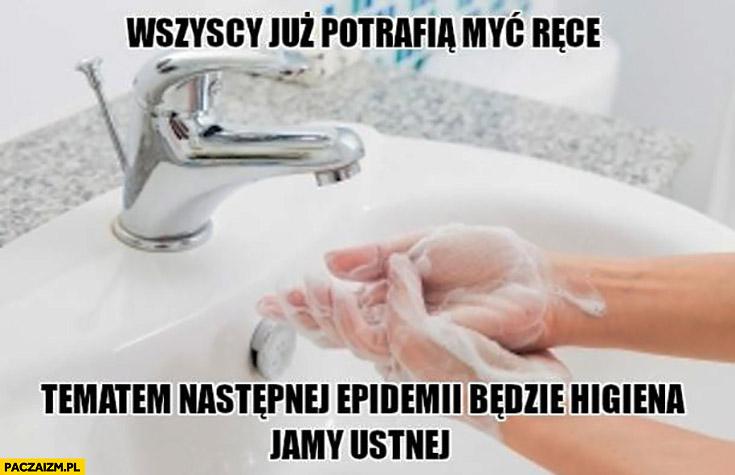 Wszyscy już potrafią myć ręce, tematem następnej epidemii będzie higiena jamy ustnej