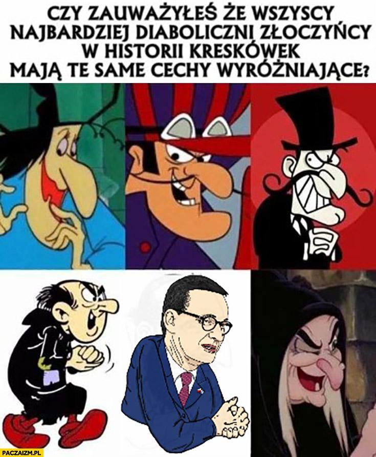 Wszyscy najbardziej diaboliczni złoczyńcy w historii mają te same cechy wyróżniające Morawiecki