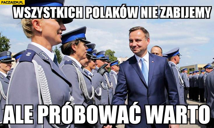 Wszystkich Polaków nie zabijemy ale próbować warto Duda Cenzoduda
