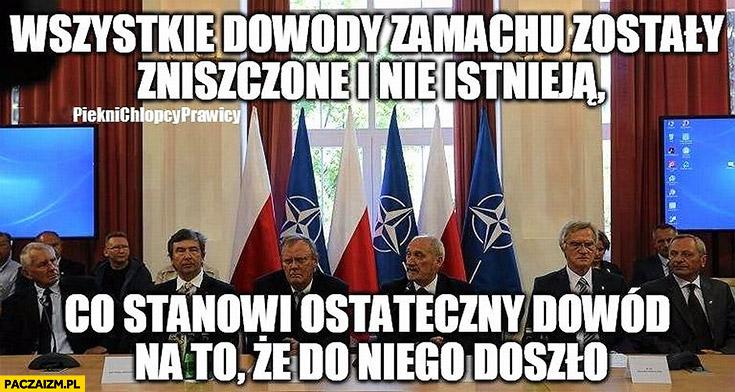 Wszystkie dowody zamachu zostały zniszczone i nie istnieją, co stanowi ostateczny dowód na to, że do niego doszło komisja Smoleńska