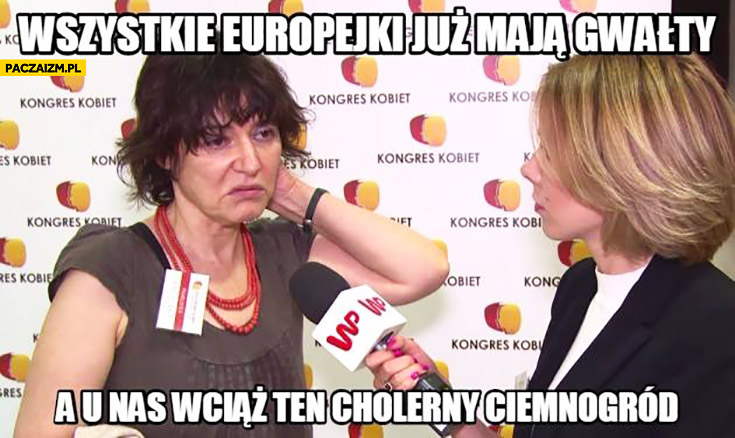 Wszystkie europejki już mają gwałty a u nas wciąż ten cholerny ciemnogród Kazimiera Szczuka