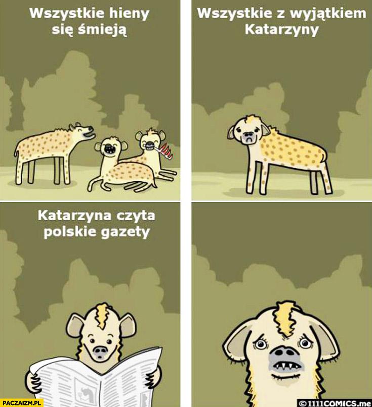 Wszystkie hieny się śmieją z wyjątkiem Katarzyny czyta polskie gazety
