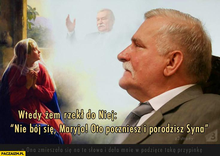 Wtedy żem rzekł do niej: nie bój się Maryjo oto poczniesz i porodzisz syna Lech Wałęsa
