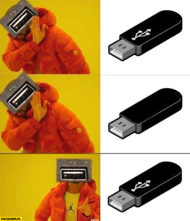 Wtyczka USB pasuje dopiero za drugim razem mem Drake