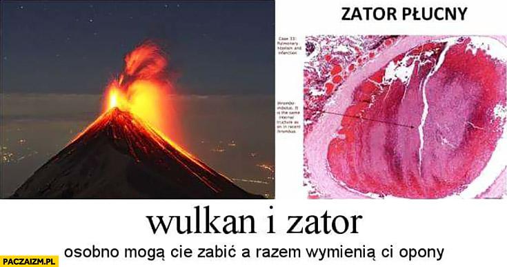 Wulkan i zator osobno mogą Cię zabić a razem wymienia ci opony