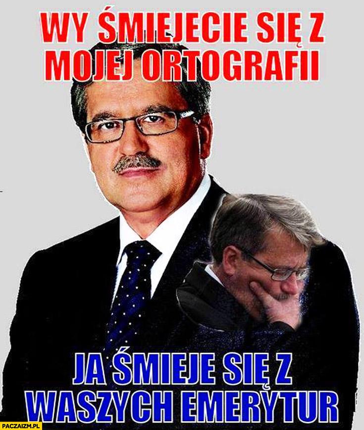 Wy śmiejecie się z mojej ortografii ja śmieję się z waszych emerytur Bronek Komorowski