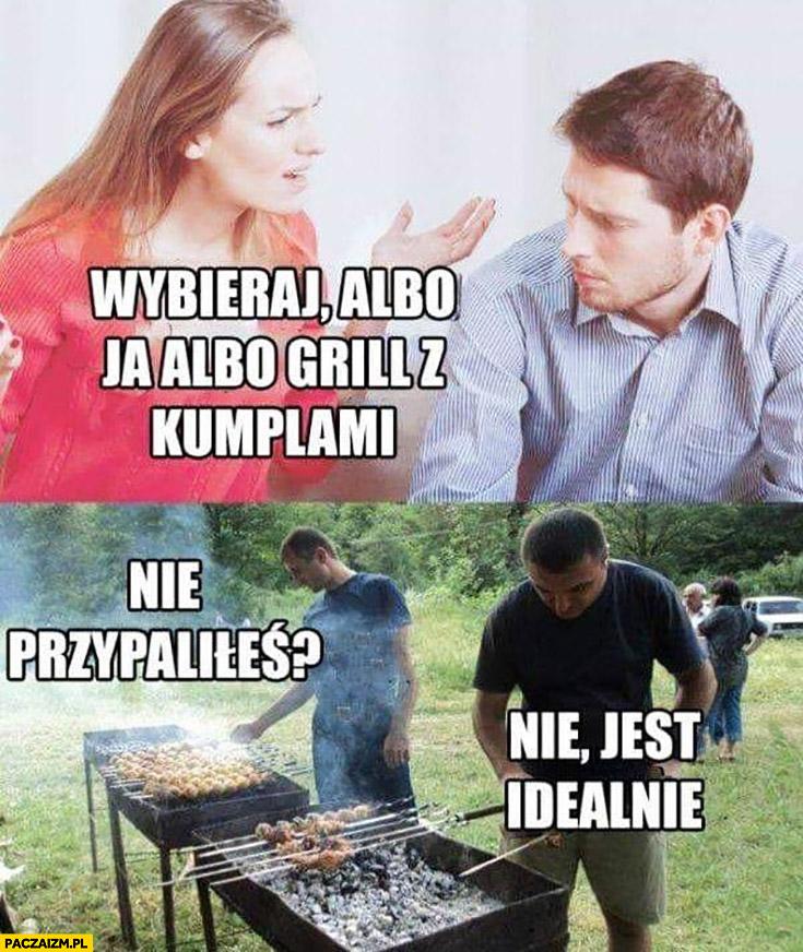 Wybieraj albo ja albo grill z kumplami. Nie przypaliłeś? Nie, jest idealnie kobieta żona