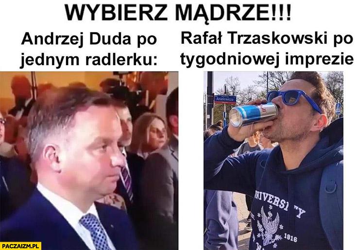 Wybierz mądrze Andrzej Duda po jednym Radlerku vs Rafał Trzaskowski po tygodniowej imprezie