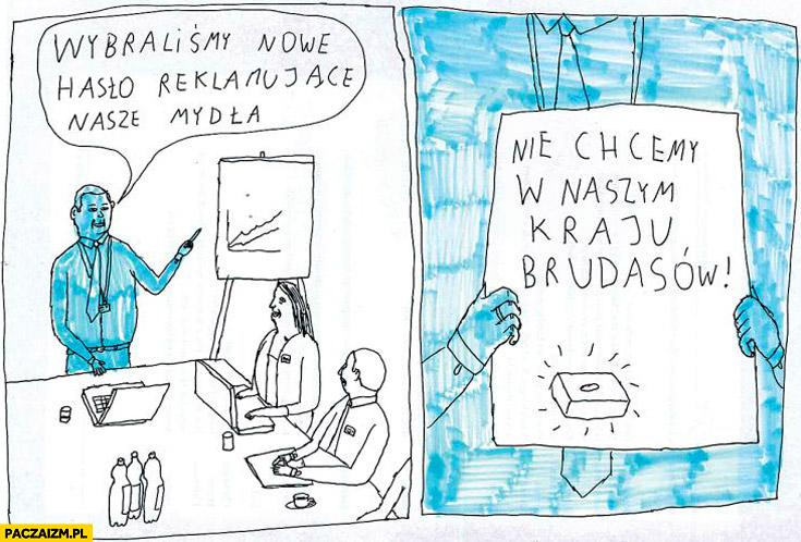 Wybraliśmy nowe hasło reklamujące nasze mydła nie chcemy w naszym kraju brudasów