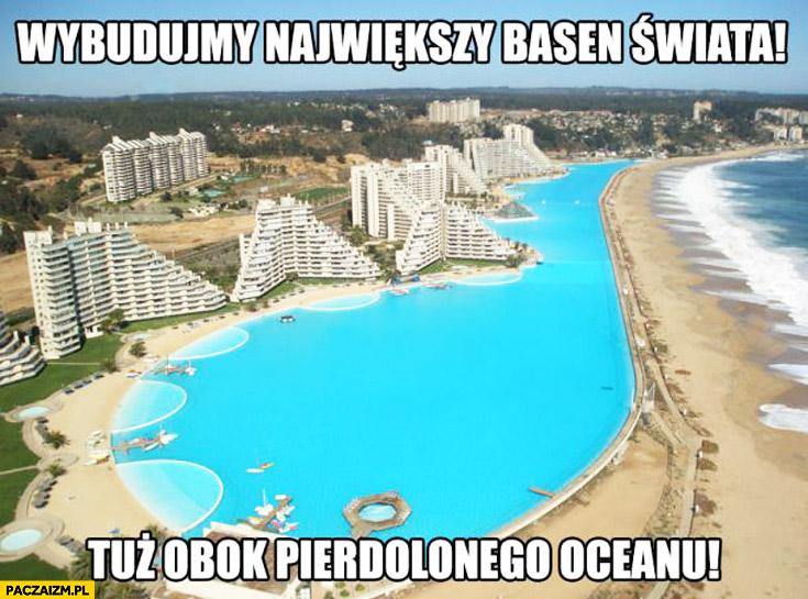 Wybudujmy największy basen świata tuż obok pierdolonego oceanu