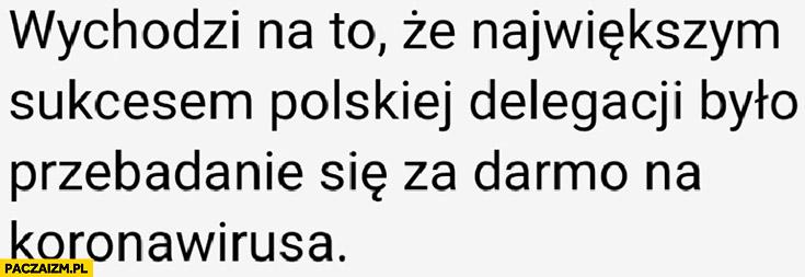 Wychodzi na to, że największym sukcesem polskiej delegacji w USA było przebadanie się za darmo na koronawirusa