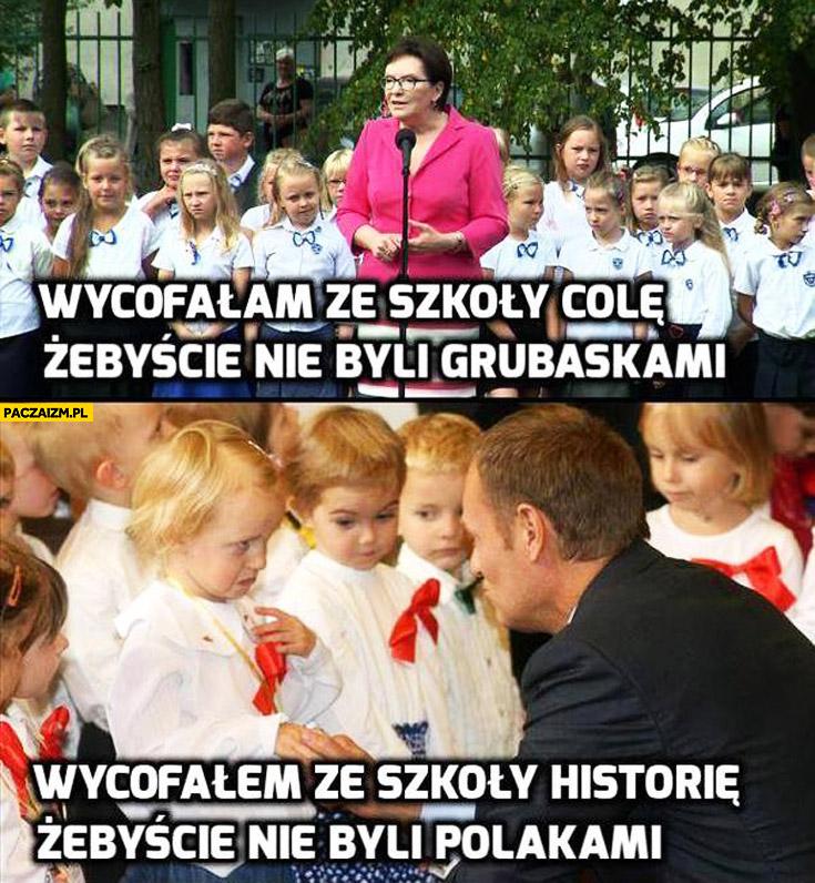 Wycofałam ze szkoły Colę żebyście nie byli grubaskami wycofałem ze szkoły historię żebyście nie byli Polakami Kopacz Tusk