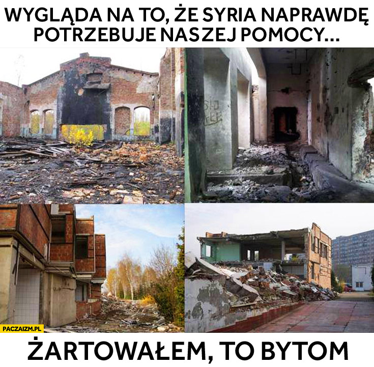 Wygląda na to, że Syria naprawdę potrzebuje naszej pomocy. Żartowałem to Bytom