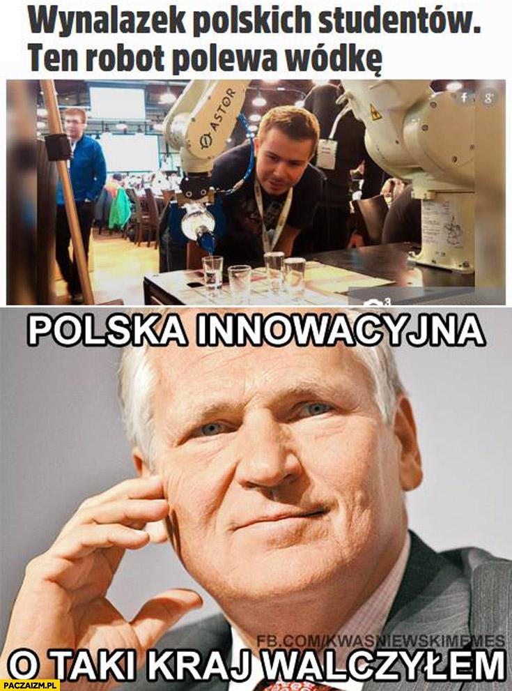 Wynalazek polskich studentów robot polewa wódkę Polska innowacyjna o taki kraj walczyłem Kwaśniewski