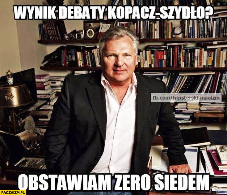 Wynik debaty Kopacz-Szydło obstawiam zero siedem 0,7 Kwaśniewski