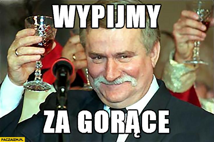 Wypijmy za gorące Lech Wałęsa wykop