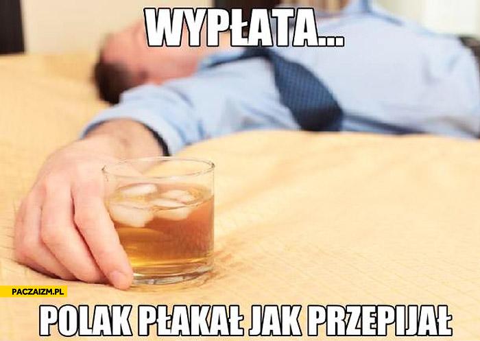 Wypłata Polak płakał jak przepijał