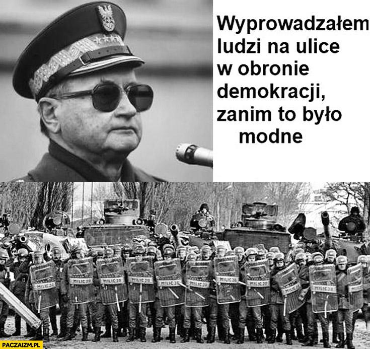 Wyprowadzałem ludzi na ulice w obronie demokracji zanim to było modne Jaruzelski