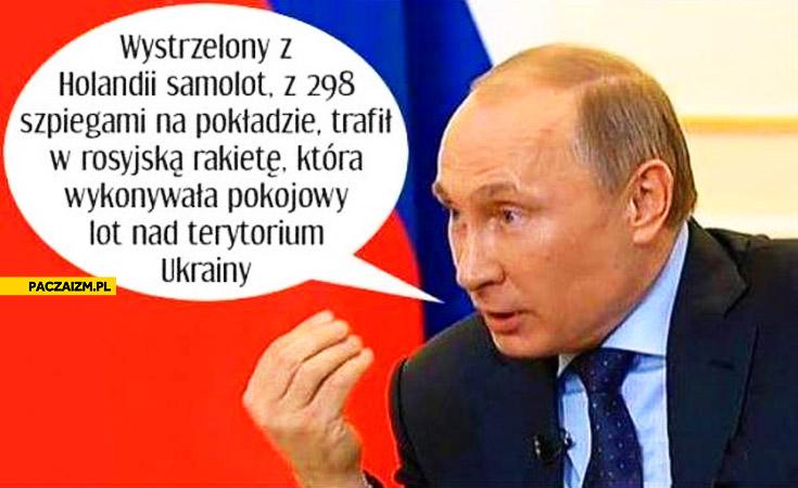 Wystrzelony z Holandii samolot z 298 szpiegami trafił w rosyjską rakietę Putin