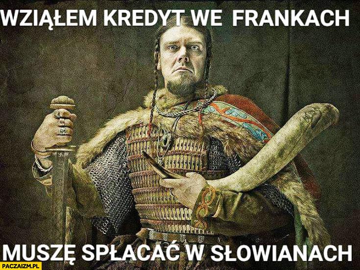 Wziąłem kredyt we Frankach, muszę spłacać w Słowianach wojownik