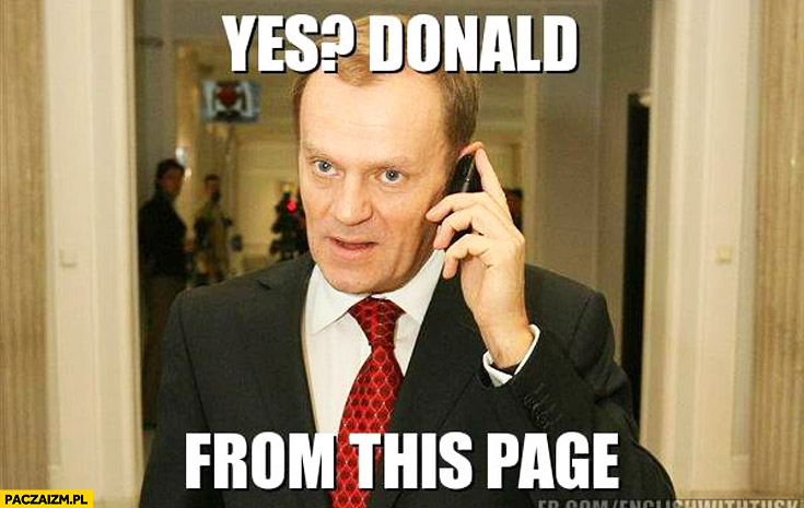 Yes? Donald from this page. Tusk mówi po angielsku