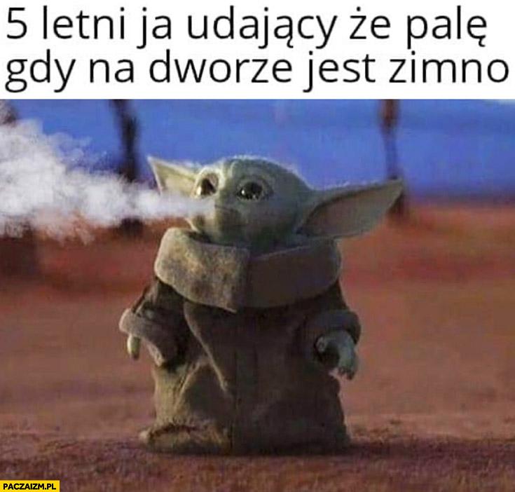 Yoda 5 letni ja udający, że palę gdy na dworze jest zimno